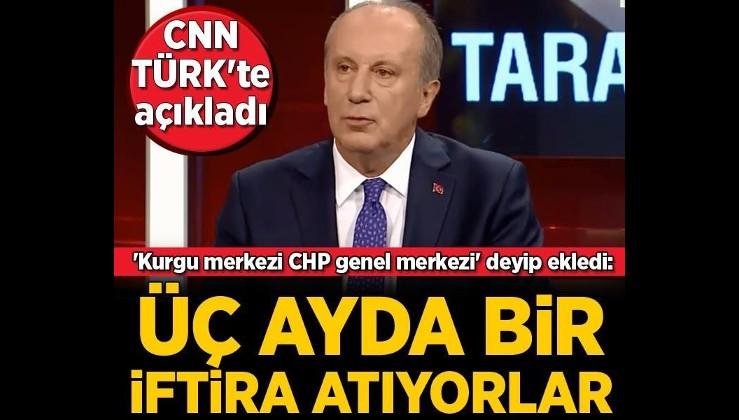 İnce CNN TÜRK'te açıkladı: 3 ayda bir iftira atıyorlar