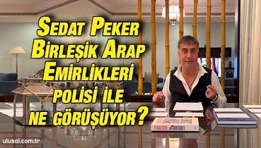Son dakika! Sedat Peker Birleşik Arap Emirlikleri polisi ile ne görüşüyor?