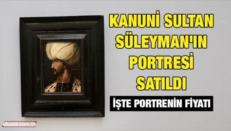 Kanuni Sultan Süleyman'ın portresi satıldı: İşte portrenin fiyatı