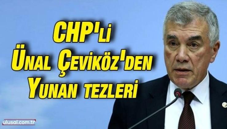 CHP'li Ünal Çeviköz'den Yunan tezleri: Vatan Partisi, AK Parti ve MHP, CHP'ye tepki gösterdi