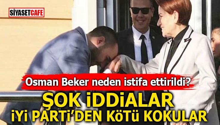 Osman Beker neden istifa ettirildi? Şok iddialar! İyi Parti'den kötü kokular