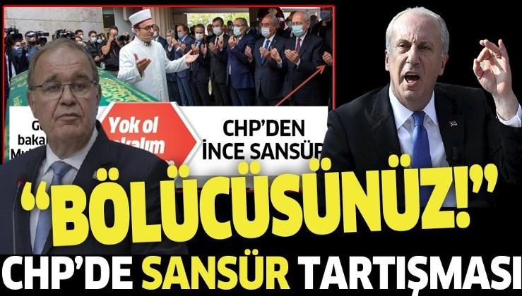 CHP'de sansür tartışması büyüyor! Muharrem İnce ile Parti Sözcüsü Faik Öztrak karşı karşıya