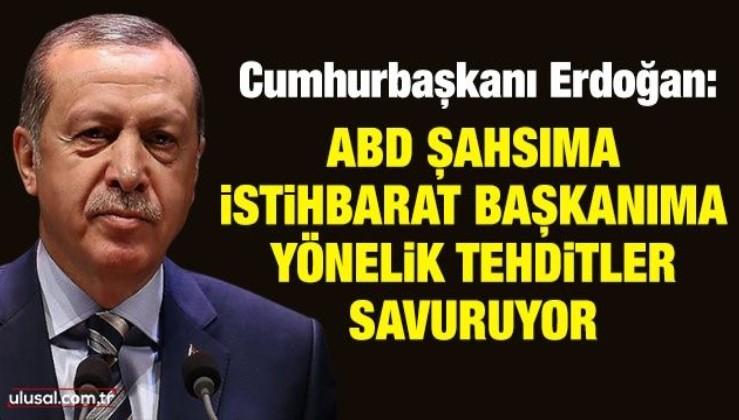 Erdoğan: ABD şahsıma, İstihbarat başkanıma yönelik tehditler savuruyor