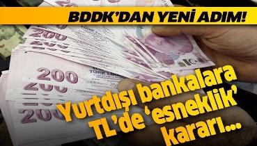 Son dakika: BDDK yurtdışı bankalara TL'de 'esneklik' geldi