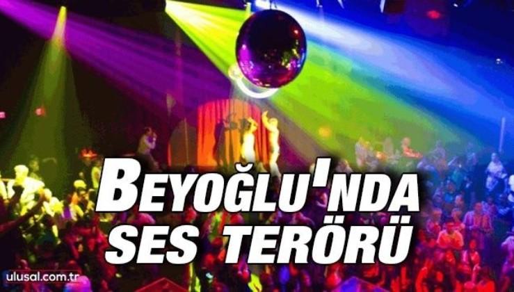 Beyoğlu'nda ses terörü