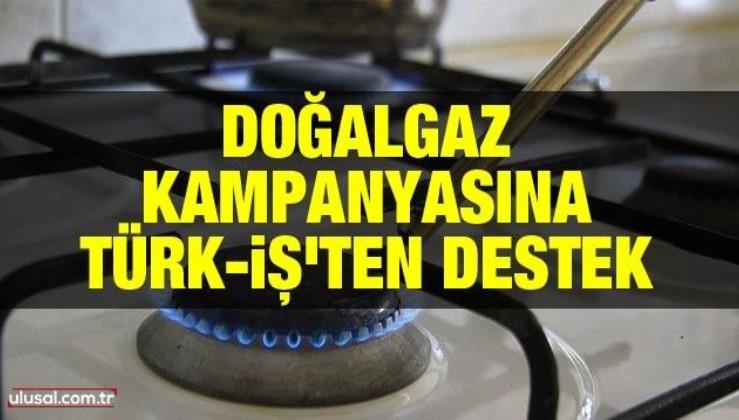 Doğalgaz kampanyasına Türk-İş'ten destek