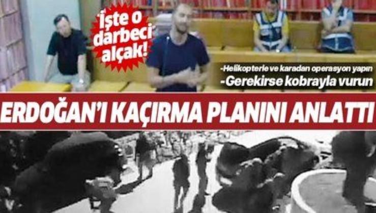 Erdoğan'ı kaçırmaya çalışan darbecinin ifade görüntüleri