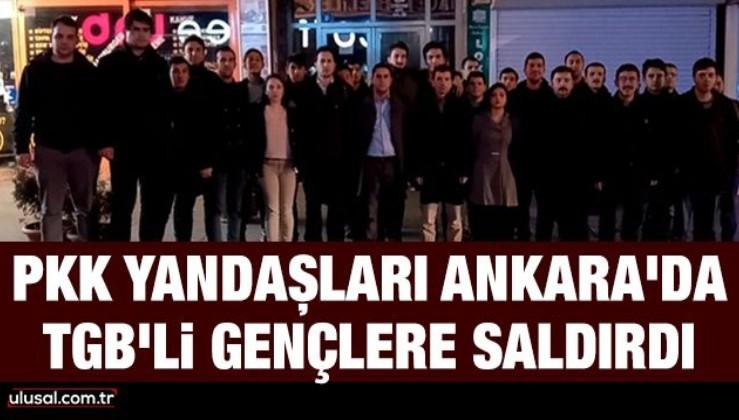 PKK yandaşları Ankara'da TGB'li gençlere saldırdı
