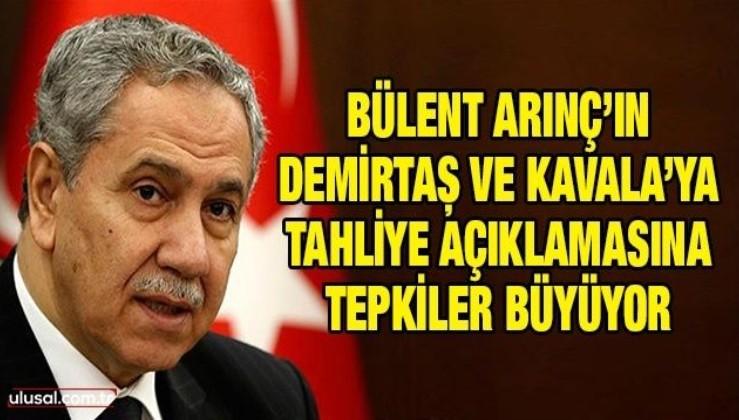 Bülent Arınç'ın Demirtaş ve Kavala'ya tahliye açıklamasına AKP'den tepkiler büyüyor