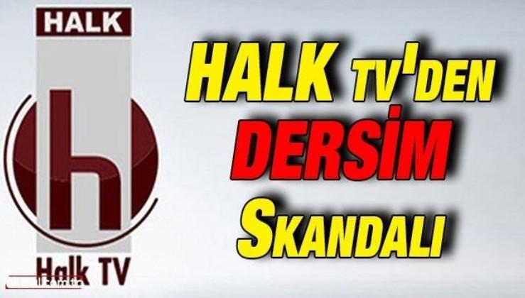 Halk Tv'den Dersim skandalı