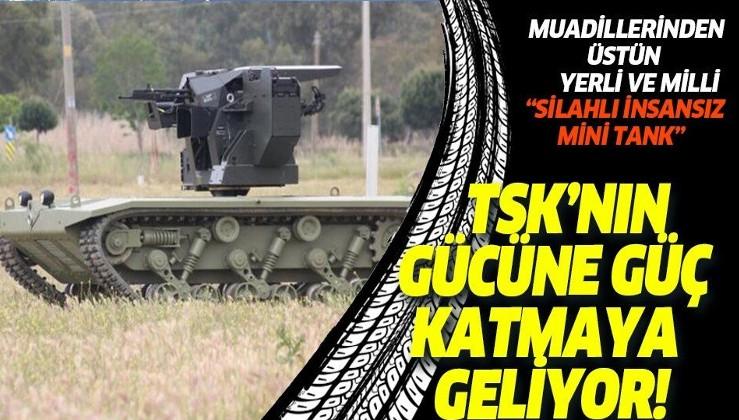 """Yerli ve milli """"Silahlı insansız mini tank"""" TSK'ya teslim edilecek"""