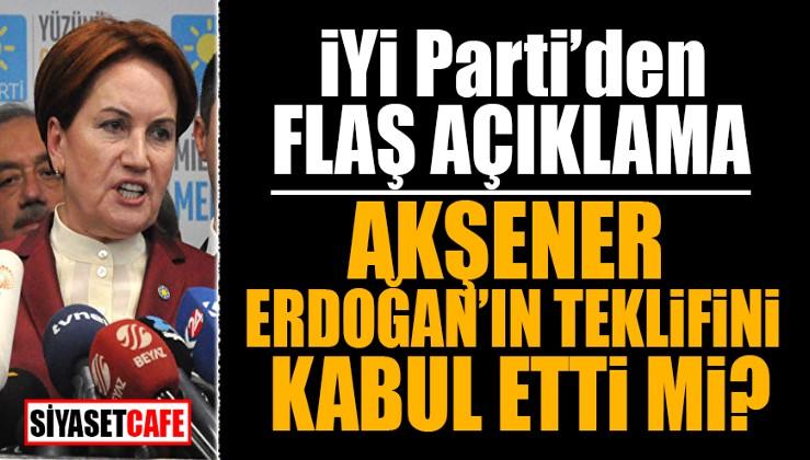 İYİ Parti'den flaş açıklama! Akşener, Erdoğan'ın teklifini kabul etti mi?