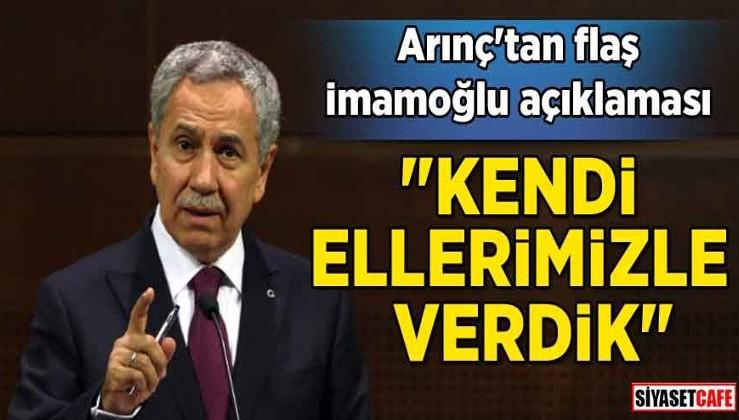 """Arınç'tan flaş İmamoğlu açıklaması: """"Kendi ellerimizle verdik"""""""
