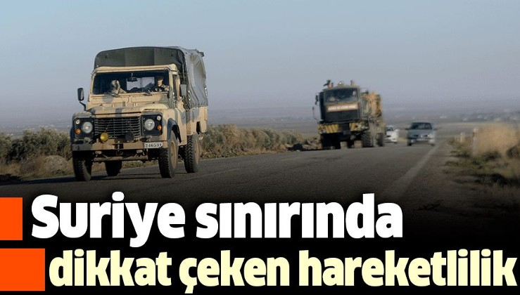 Son dakika: Suriye sınırına askeri sevkiyat.