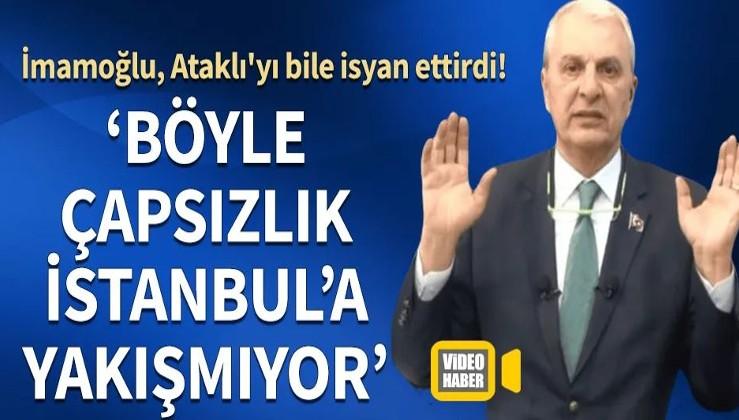 """İmamoğlu, Can Ataklı'yı bile isyan ettirdi! """"Böyle çapsızlık İstanbul'a yakışmıyor"""""""