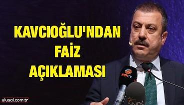 Kavcıoğlu'ndan faiz açıklaması