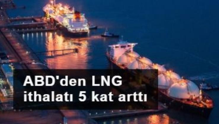 Türkiye'nin ABD'den LNG ithalatı şubatta 5 kat arttı