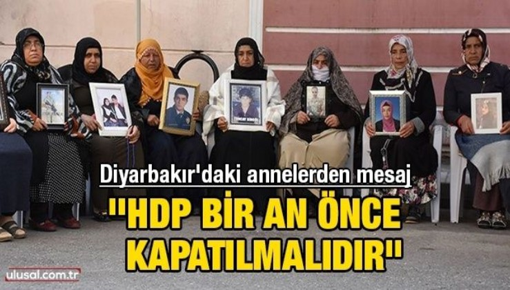 Diyarbakır Annelerinden mesaj: ''HDP bizi yaktı, bir an önce kapatılmalıdır''