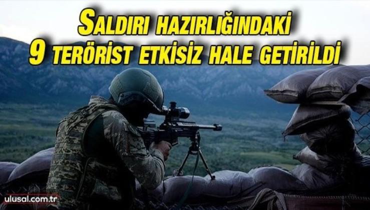 Milli Savunma Bakanlığı açıkladı: Saldırı hazırlığındaki 9 PKK'lı terörist etkisiz hale getirildi