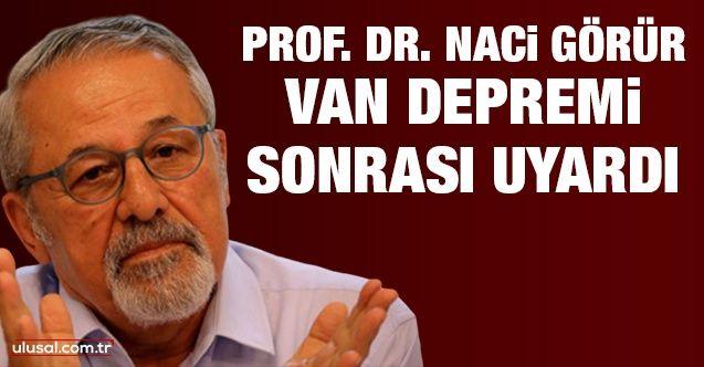Prof. Dr. Naci Görür Van depremi sonrası uyardı