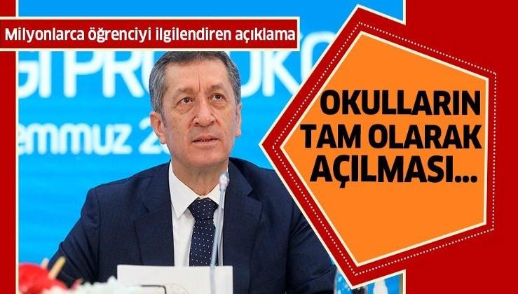 Milli Eğitim Bakanı Ziya Selçuk'tan flaş açıklama: Okulların tam olarak açılması...