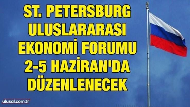 St. Petersburg Uluslararası Ekonomi Forumu 2-5 Haziran'da düzenlenecek