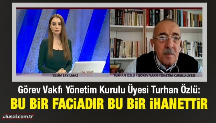 Turhan Özlü: Bu bir faciadır, bu bir ihanettir