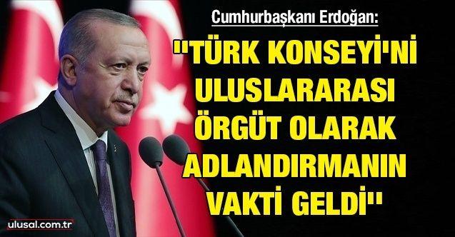 Cumhurbaşkanı Erdoğan: ''Türk Konseyi'ni uluslararası örgüt olarak adlandırmanın vakti geldi''