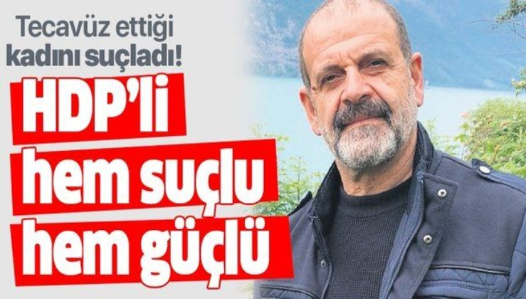 HDP Milletvekili Tuma Çelik tecavüz ettiği kadını suçladı!
