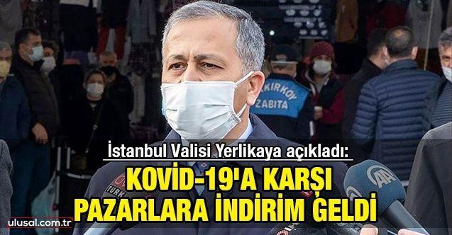 İstanbul Valisi Yerlikaya açıkladı: Kovid-19'a karşı pazarlara indirim geldi