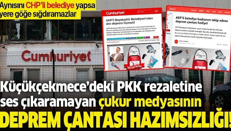 CHP'li Küçükçekmece Belediyesi'nin PKK rezaletine ses çıkarmayan CHP yandaşı medya deprem çantasından rahatsız oldu