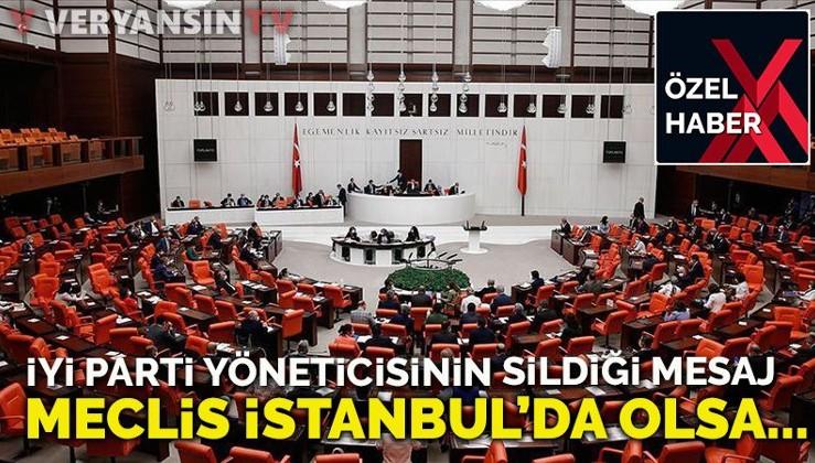 İyi Parti yöneticisi: Meclis İstanbul'da olsa…