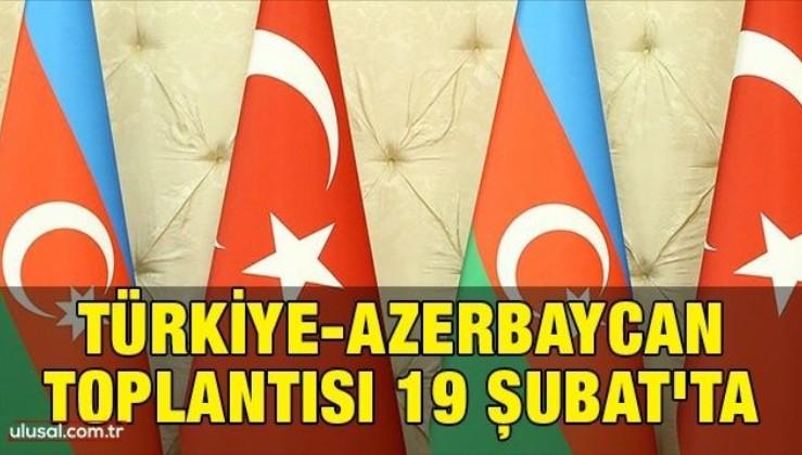Türkiye-Azerbaycan toplantısı 19 Şubat'ta