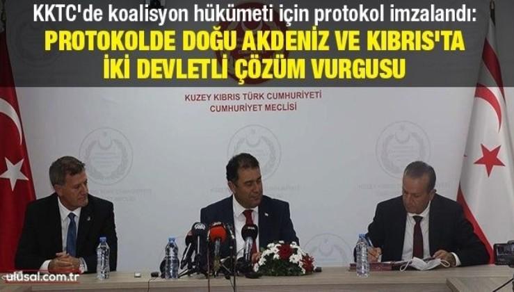 KKTC'de koalisyon hükümeti için protokol imzalandı: Doğu Akdeniz ve Kıbrıs'ta iki devletli çözüm vurgusu dikkat çekti