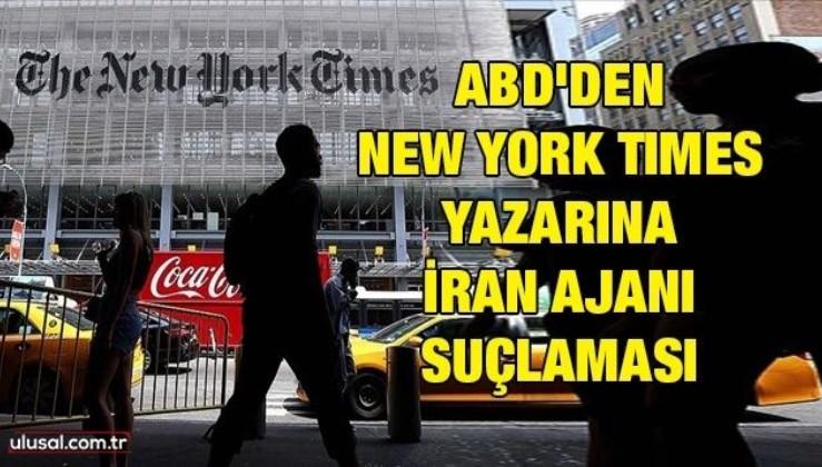 ABD'den New York Times yazarına İran ajanı Suçlaması