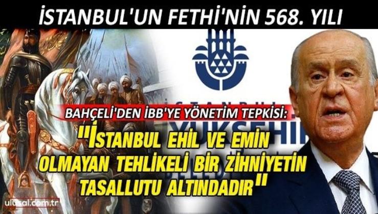 """Bahçeli'den İBB'ye yönetim tepkisi: """"İstanbul ehil ve emin olmayan tehlikeli bir zihniyetin tasallutu altındadır"""""""