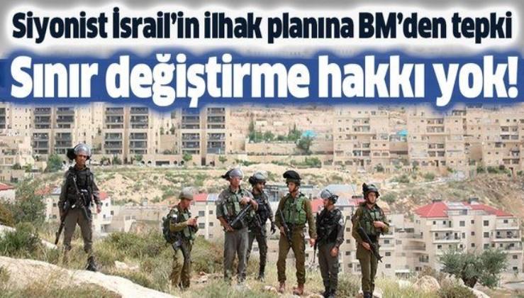 BM'den İsrail'in skandal ilhak planına tepki: Ülkelerin sınır değiştirme hakkı yok