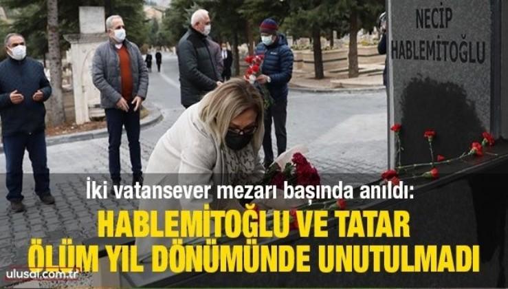 İki vatansever mezarı başında anıldı: Hablemitoğlu ve Tatar ölüm yıl dönümünde unutulmadı