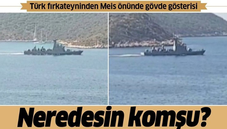 Türk fırkateyninden Meis önünde gövde gösterisi