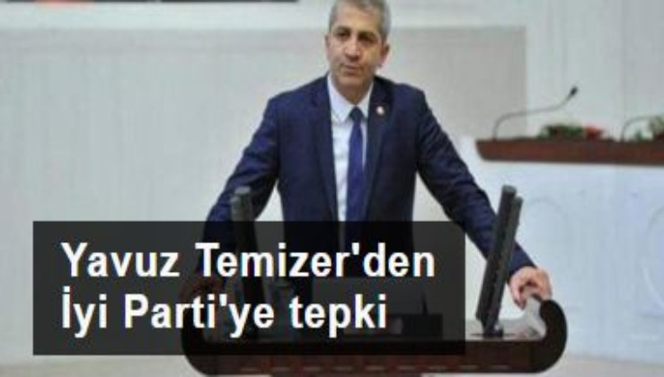 Yavuz Temizer'den İyi Parti yönetimine tepki