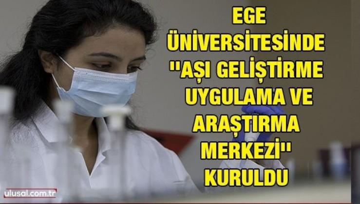 Ege Üniversitesi'nde Aşı Geliştirme Uygulama ve Araştırma Merkezi kuruldu