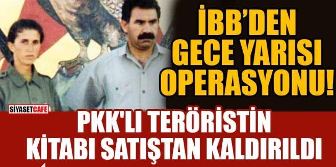 Rezalet ortaya çıkınca İBB PKK'lı teröristlerin kitaplarını gece yarısı satıştan kaldırdı!