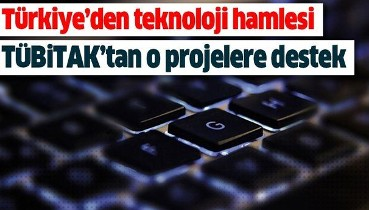 Türkiye'den teknoloji atağı! TÜBİTAK o projeleri destekleyecek