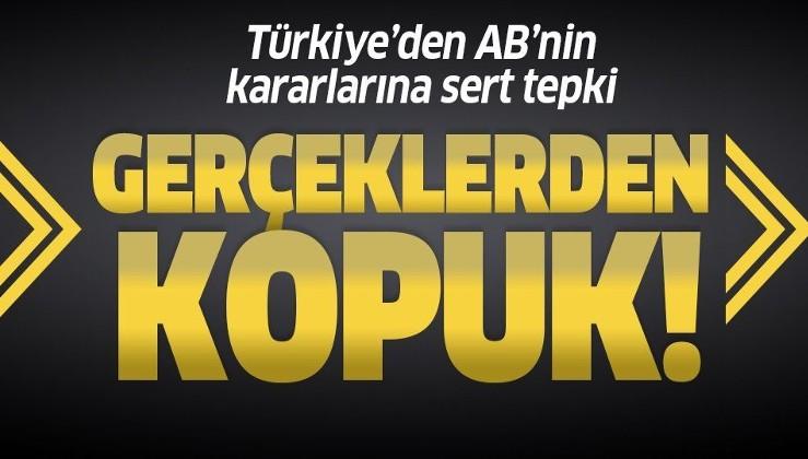 Dışişleri Bakanlığından AB'nin Türkiye kararlarına tepki: Birçok bölümü gerçeklerden kopuktur