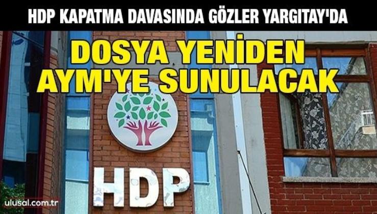 HDP kapatma davasında gözler Yargıtay'da: Dosya yeniden AYM'ye sunulacak