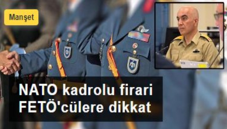 NATO kadrolu firari FETÖ'cülere dikkat!