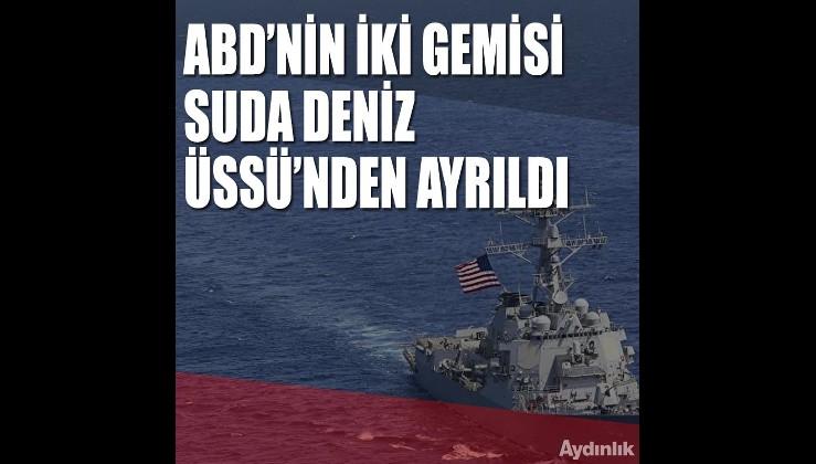 ABD'nin iki gemisi Suda Deniz Üssü'nden ayrıldı