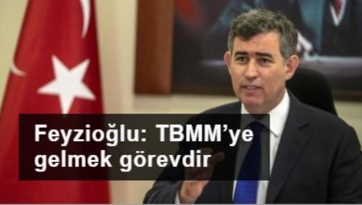 Feyzioğlu: TBMM'ye gelmek görevdir