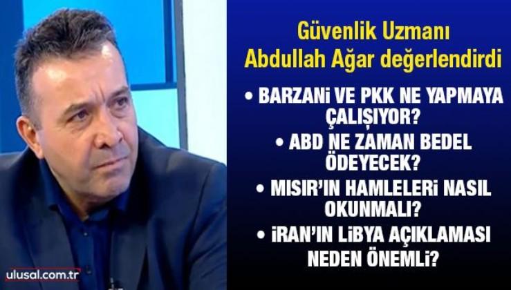 Güvenlik Uzmanı Abdullah Ağar devam eden operasyonları ve Libya'yı değerlendirdi