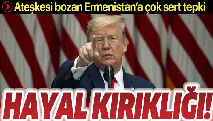"""Trump, Azerbaycan ve Ermenistan arasındaki ateşkesin bozulmasını """"hayal kırıklığı"""" olarak niteledi"""